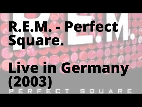 REM - A Perfect Square (Live in Concert - 19/7/2003)