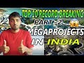 Top 10 Upcoming Megaprojects in INDIA 2018 || Future Mega Projects of INDIA Part-2
