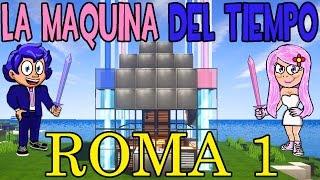 LA MÁQUINA DEL TIEMPO - SERIE: ROMA - CAPÍTULO 1   MINECRAFT(, 2015-11-06T20:00:01.000Z)