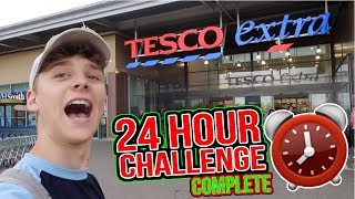 24 HOUR CHALLENGE IN TESCO!! *SUCCESS*