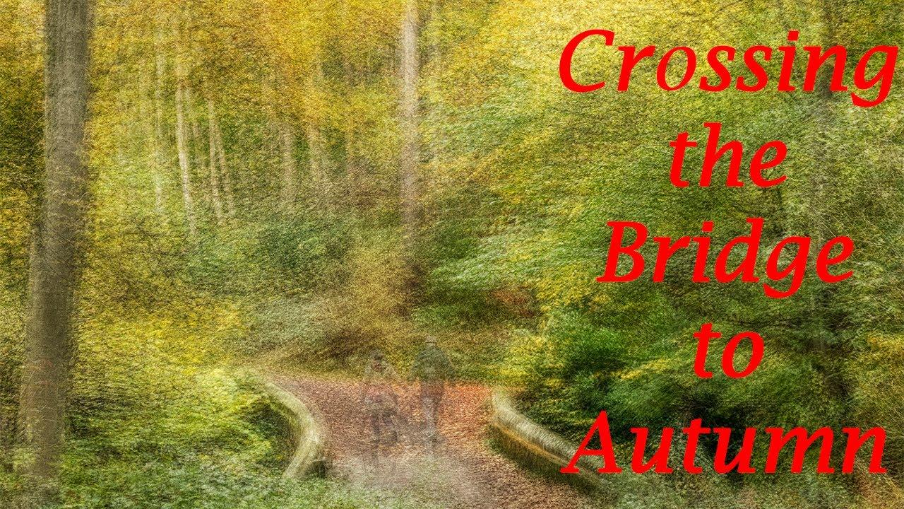 Crossing the Bridge to Autumn