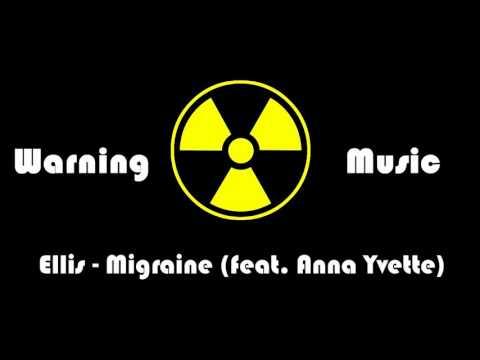 Ellis - Migraine feat Anna Yvette  Warning