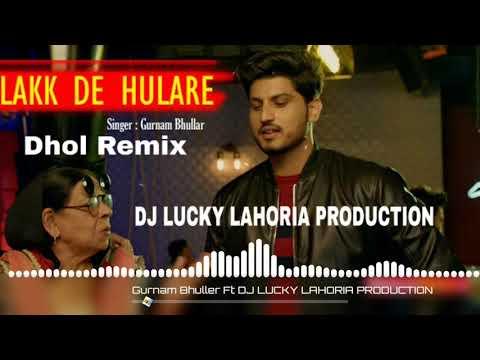 Lakk De Hulare Dhol Remix Gurnam Bhuller Ft Dj Lucky Lahoria Production