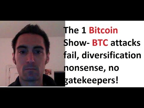 The 1 Bitcoin Show- BTC attacks fail, diversification nonsense, no gatekeepers