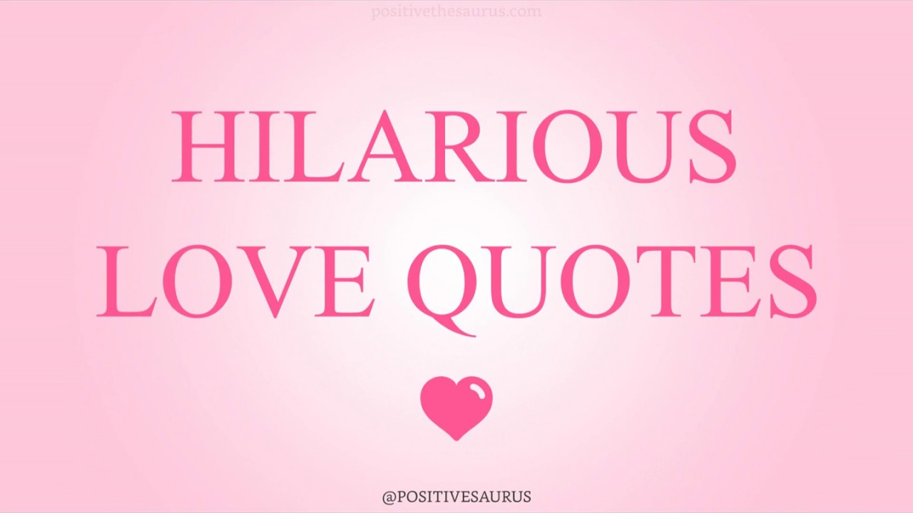 Hilarious Love Quotes Hilarious Love Quotes  Positivesaurus  Youtube