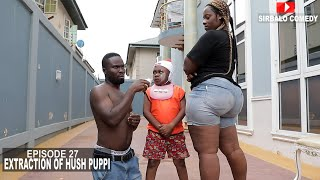 EXTRACTION OF HUSH PUPPI (SIRBALO COMEDY EPISODE 27)