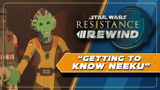 Star Wars Resistance Rewind #1.12 | Getting to Know Neeku
