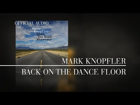 Mark Knopfler - Back On The Dance Floor (Official Audio)