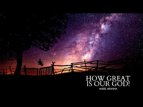 HOW GREAT IS OUR GOD | ANEEL ARANHA | HOLY SPIRIT INTERACTIVE