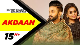 Akdaan (Official Video) | Dilpreet Dhillon | Gurlej Akhtar | Desi Crew | Latest Punjabi Songs 2020