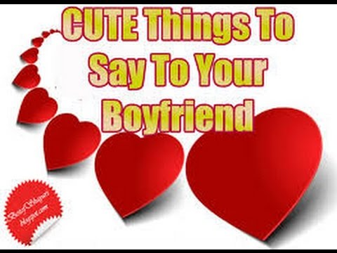 Things To Say Your Boyfriend