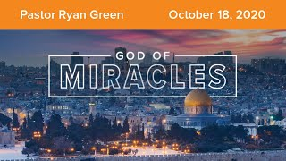 October 18, 2020 ~ God of Miracles, Part 6