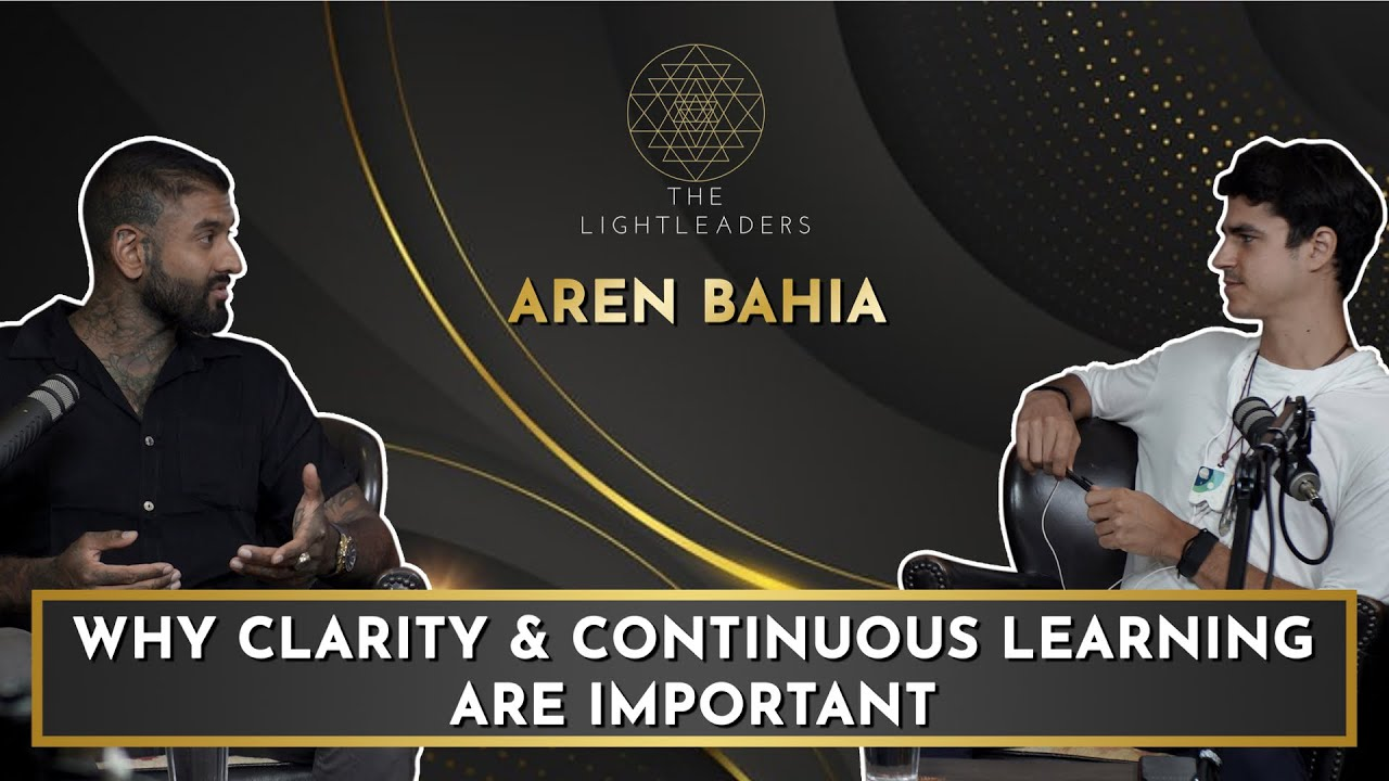 Why Clarity and Continuous Learning are Important - Aren Bahia