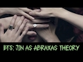 BTS: Jin as Abraxas Theory