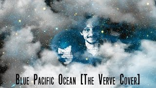 Blue Pacific Ocean [The Verve Cover] - Guided By Confusion