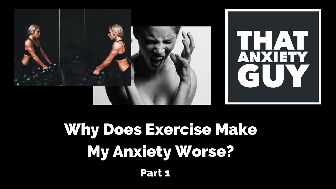 Why Does Exercise Make My Anxiety Worse? (Part 1)