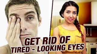 How to Get Rid of Tired-Looking Eyes   Get Rid of Dark Circles   Home Cure Remedies