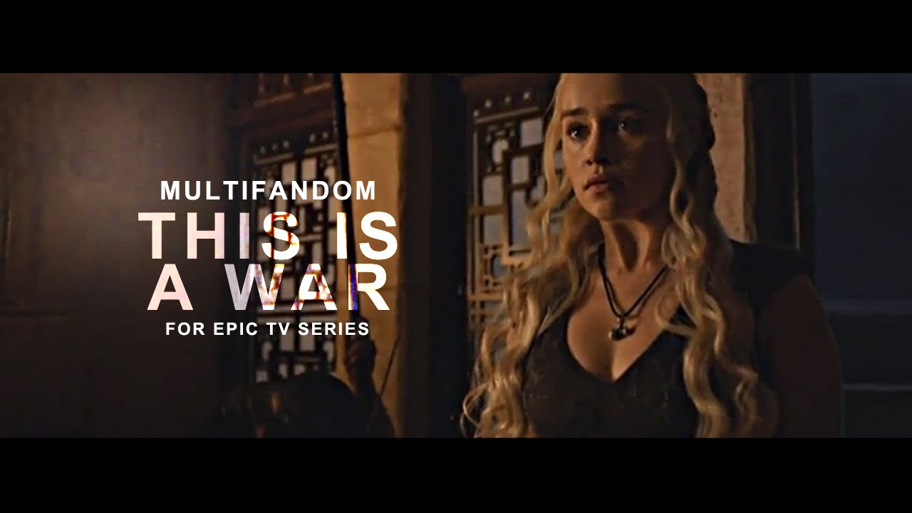 Multifandom: This is a war (for Epic TV Series)