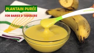 Plantain Puree Recipe for Babies from 6 months and Toddlers | Baby Food | Yummieliciouz Food Recipes