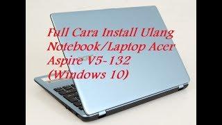 TUTORIAL - FULL CARA INSTALL ULANG NOTEBOOK/LAPTOP ACER ASPIRE V5-132 WINDOWS 10