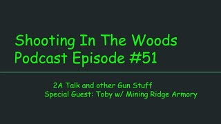 2A Talk and Other Guns Stuff....lol The SHooting In The Woods Podcast Episode #51