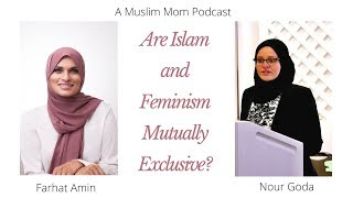 Are Islam and Feminism Mutually Exclusive? Muslim Podcast, Nour Goda, Muslim Feminists