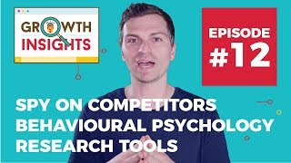 Spy on competitors, behavioural psychology, research tools & more - Growth Insights #12