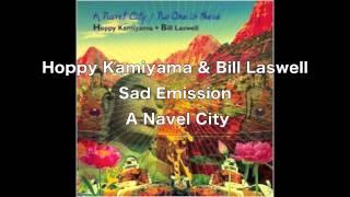 Hoppy Kamiyama & Bill Laswell - Sad Emission, A Navel City (short ver.)