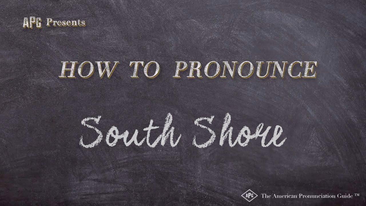 How to Pronounce South Shore  South Shore Pronunciation