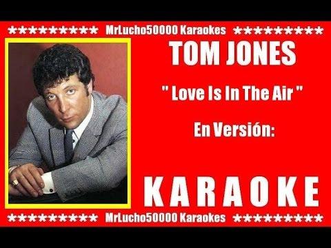 Tom Jones - Love Is In The Air  ( KARAOKE DEMO Nº 01 )