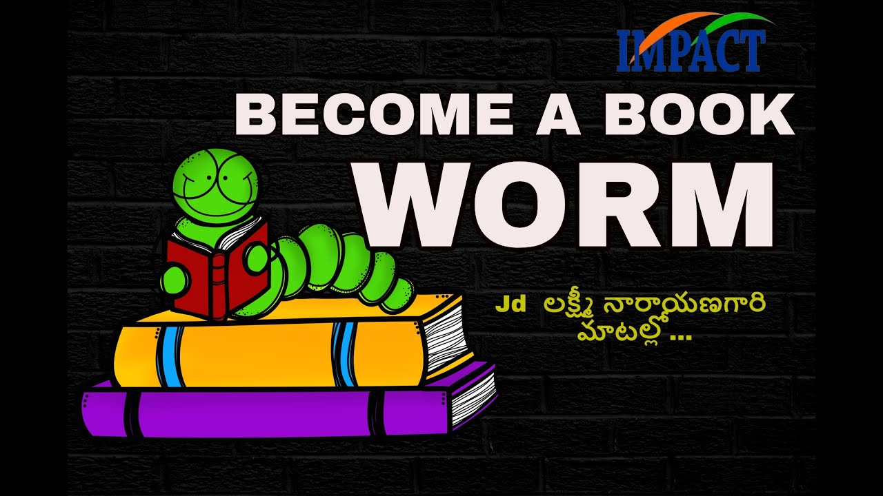 Become a book-worm    Jd Laxminarayna    IMPACT    2021