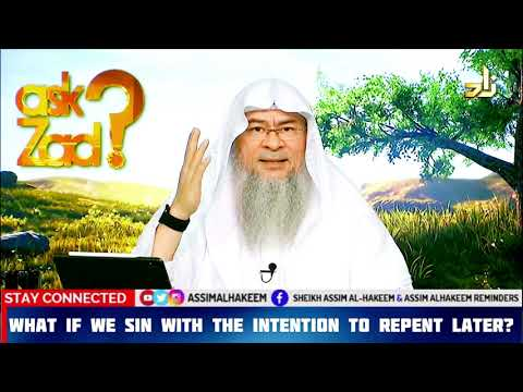 What if we sin with the intention of repenting later? - Assim al hakeem