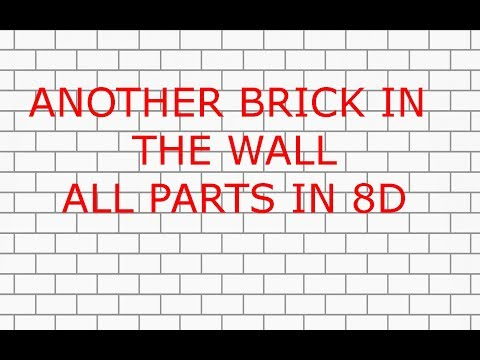 Another Brick In The Wall ALL PARTS IN 8D HQ