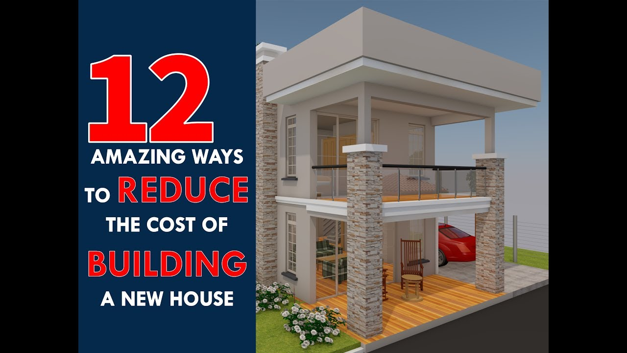 12 most affordable ways to reduce the cost of building a for Costs in building a house