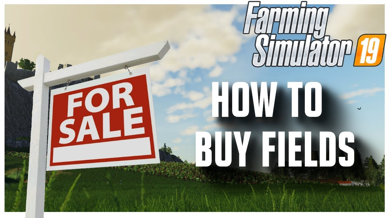 How To Buy Fields In Farming Simulator 2019 Youtube