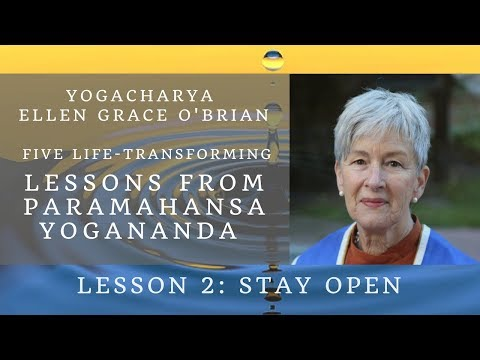 Kriya Yoga Teachings: Stay Open - Lessons from Paramahansa Yogananda (pt.2)