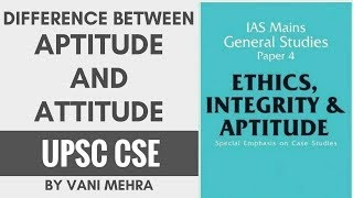 Aptitude and Attitude Difference for UPSC CSE Mains GS Paper 4 - Answer Writing