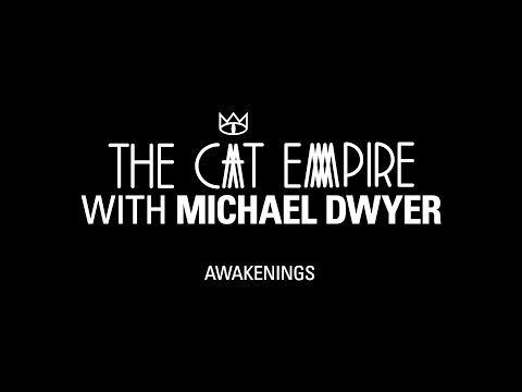 The Cat Empire with Michael Dwyer: Awakenings