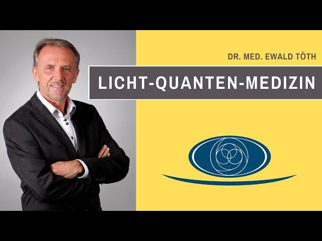 Licht Quanten Medizin von Dr. Ewald Töth®