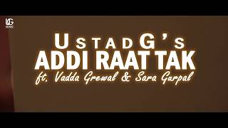 Ustad G - Addi Raat Tak (Cover Official Video) ft. Vadda Grewal & Sara Gurpal