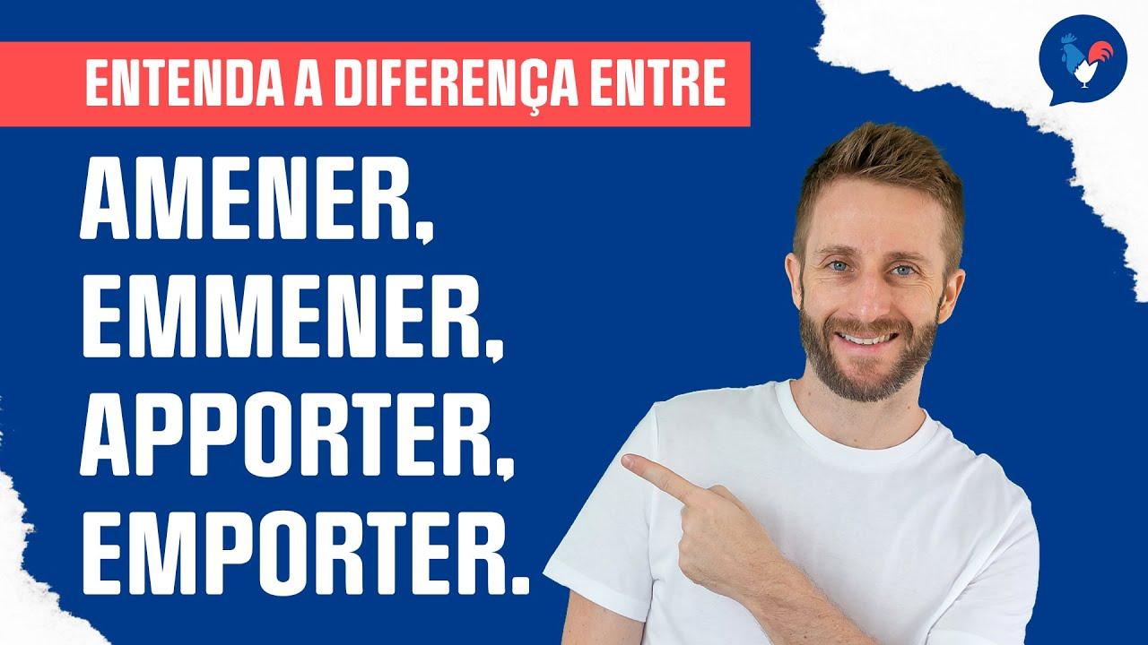 Qual a diferença entre amener, emmener, apporter, emporter em francês?
