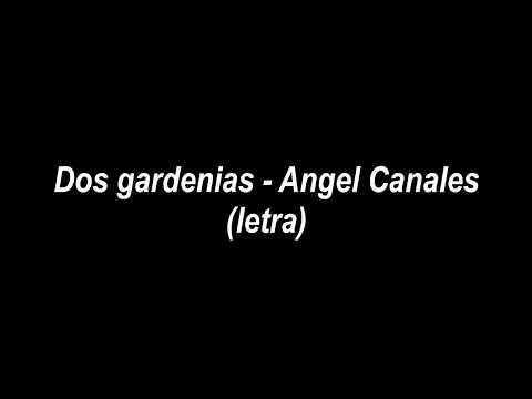 Dos gardenias -  Angel Canales (letra)