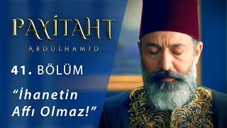 İhanetin affı olmaz! - Payitaht Abdülhamid 41.Bölüm