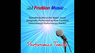Something About the Name Jesus (High Key) [Originally by Kirk Franklin] [Inst Track] SAMPLE