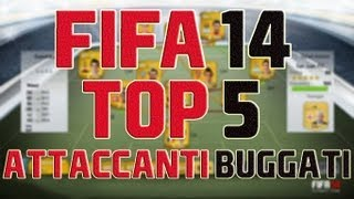 FIFA 14 Ultimate Team - TOP 5 ATTACCANTI BUGGATI! (Ratings & Statistiche) [ITA]