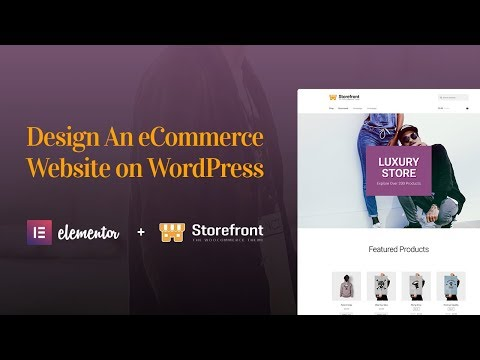 How To Design An ECommerce Website With Elementor, WooCommerce & Storefront