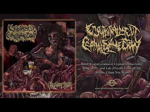 Engutturalment Cephaloslamectomy - 8.1.2 And Life (Pitriffs Gone Wild) [Official Track]