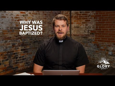 Why Was Jesus Baptized? | Made For Glory