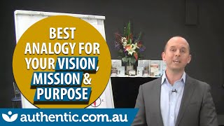 The Best Analogy For Your Vision, Mission & Purpose