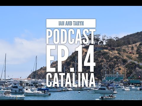 Ian and Taryn Podcast - EP.14 (Catalina Island trip)